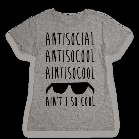 Antisocial Ain't I So Cool Womens T-Shirt