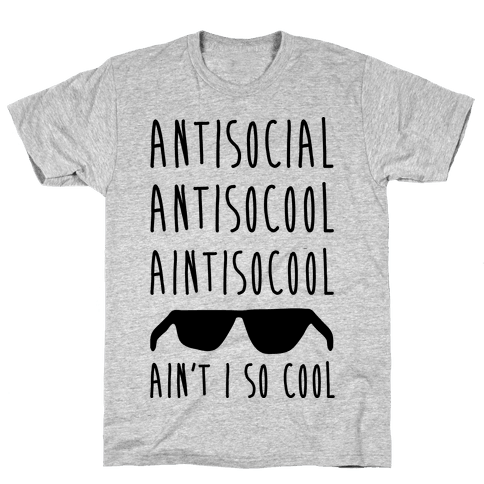 Antisocial Ain't I So Cool Mens T-Shirt