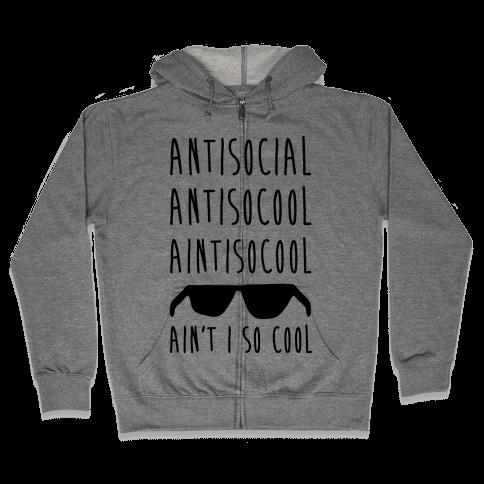 Antisocial Ain't I So Cool Zip Hoodie