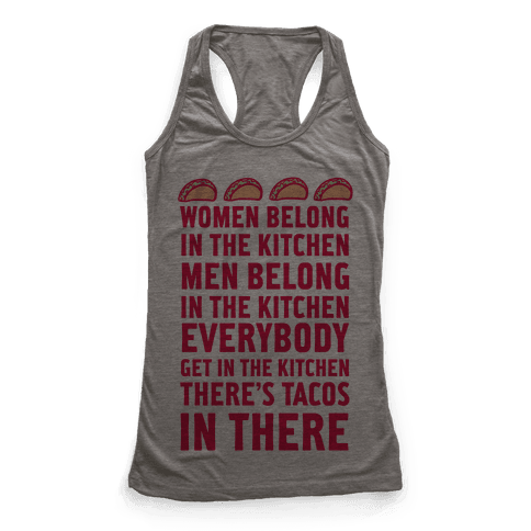 Everyone Get In The Kitchen There's Tacos Racerback Tank Top