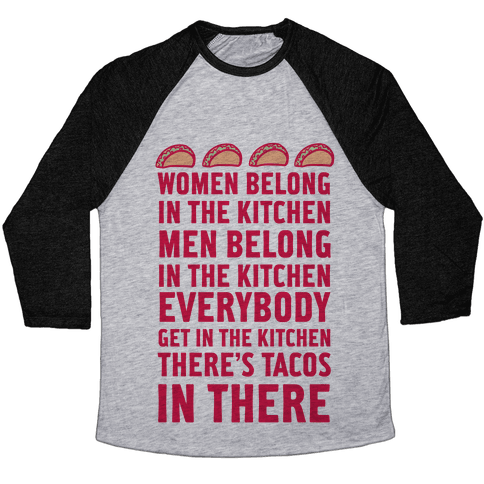 Everyone Get In The Kitchen There's Tacos Baseball Tee