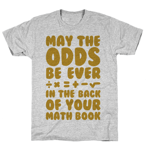 May The Odds Be Ever In The Back Of Your Math Book Mens T-Shirt