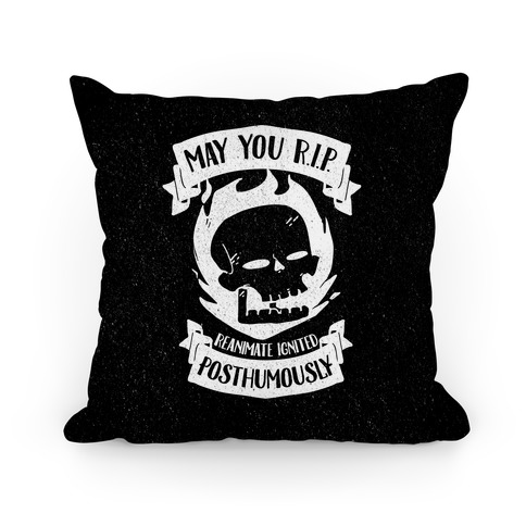 May You R.I.P. (Reanimate Ignited Posthumously) Pillow