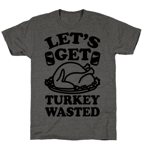 Let's Get Turkey Wasted Mens T-Shirt
