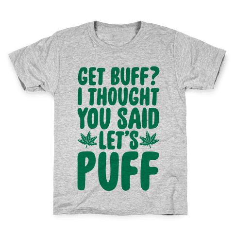 Get Buff? I Thought You Said Let's Puff Kids T-Shirt
