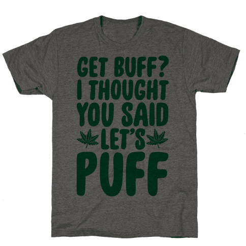 Get Buff? I Thought You Said Let's Puff Mens T-Shirt
