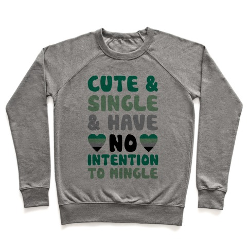 Cute And Single And Have No Intention To Mingle Pullover