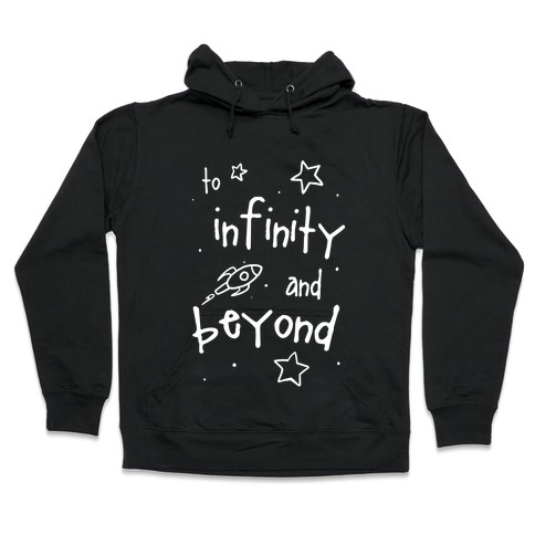 To Infinity... Hooded Sweatshirt