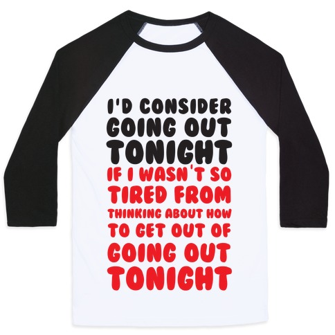 I'd Consider Going Out Tonight Baseball Tee