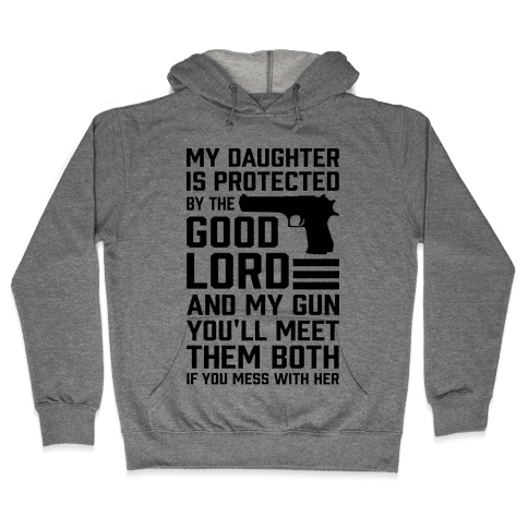 My Daughter Is Protected By The Good Lord and My Gun Hooded Sweatshirt