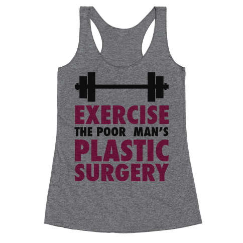 Exercise: The Poor Man's Plastic Surgery Racerback Tank Top