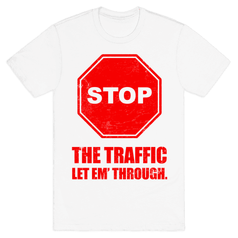 Stop the Traffic Mens T-Shirt