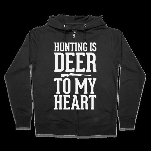 Hunting Is Deer To My Heart Zip Hoodie