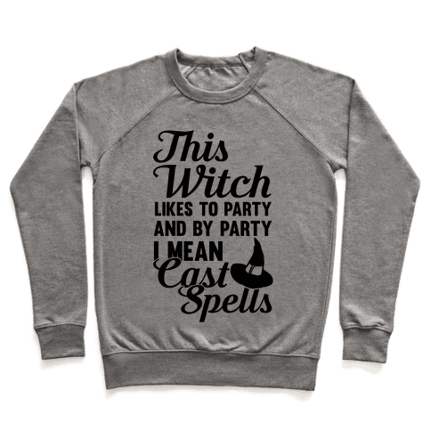This Witch Likes To Party and By Party I mean Cast Spells Pullover