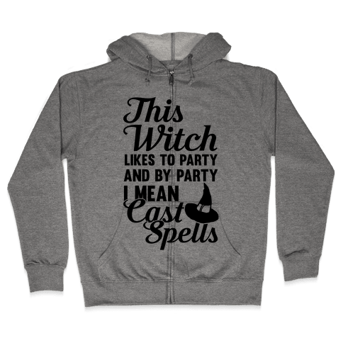 This Witch Likes To Party and By Party I mean Cast Spells Zip Hoodie