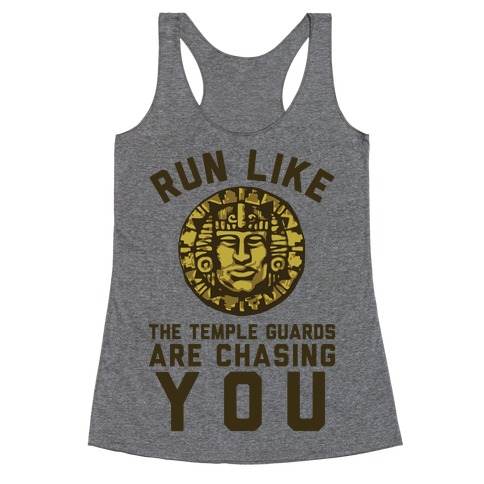 Run Like The Temple Guards Are Chasing You Racerback Tank Top