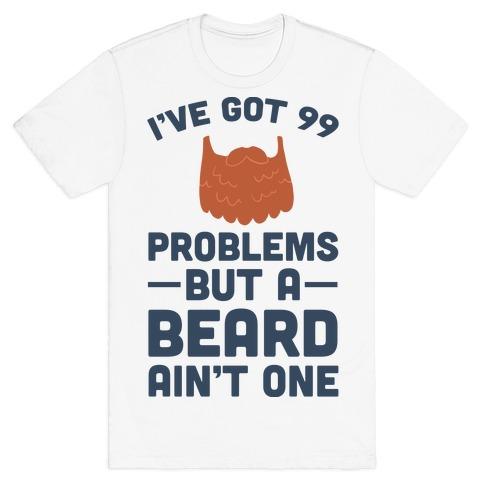 I've Got 99 Problems But A Beard Ain't One T-Shirt