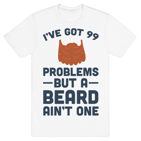 i 39 ve got 99 problems but a beard ain 39 t one t shirt human. Black Bedroom Furniture Sets. Home Design Ideas