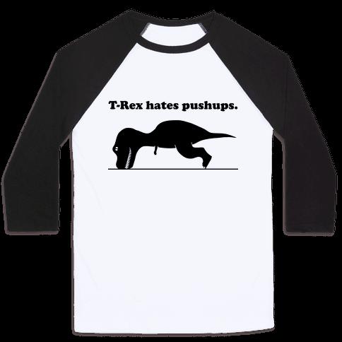 T-Rex Hates Pushups Baseball Tee