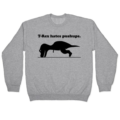 T-Rex Hates Pushups Pullover