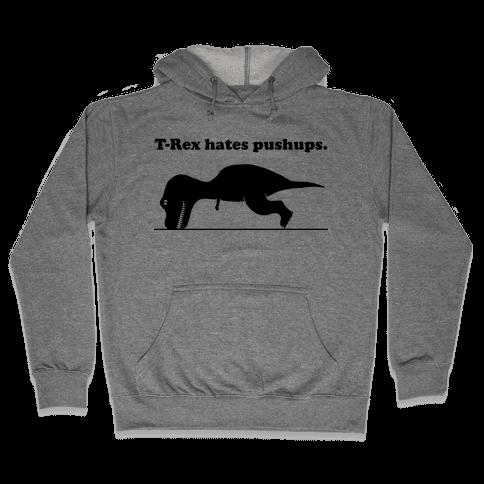 T-Rex Hates Pushups Hooded Sweatshirt
