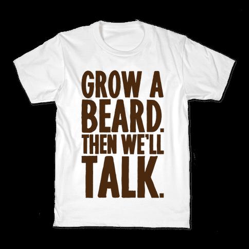 Grow A Beard Then We'll Talk Kids T-Shirt