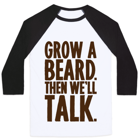 Grow A Beard Then We'll Talk Baseball Tee