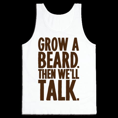 Grow A Beard Then We'll Talk Tank Top