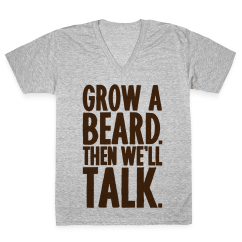 Grow A Beard Then We'll Talk V-Neck Tee Shirt