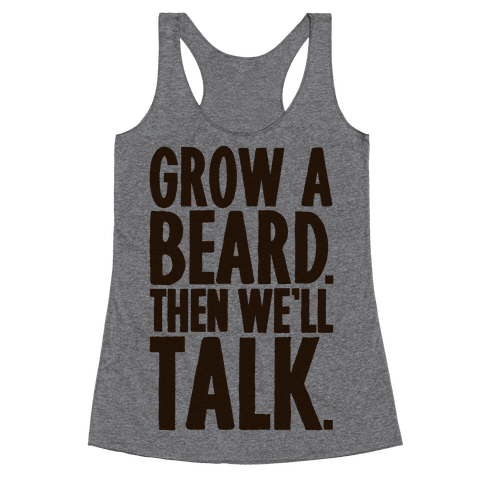 Grow A Beard Then We'll Talk Racerback Tank Top