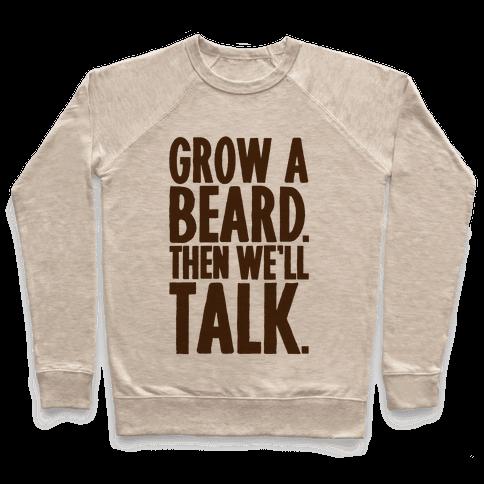 Grow A Beard Then We'll Talk Pullover