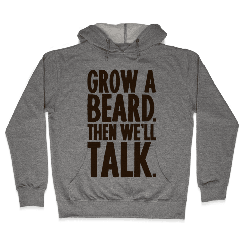 Grow A Beard Then We'll Talk Hooded Sweatshirt