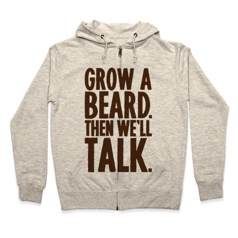 Grow A Beard Then We'll Talk Zip Hoodie