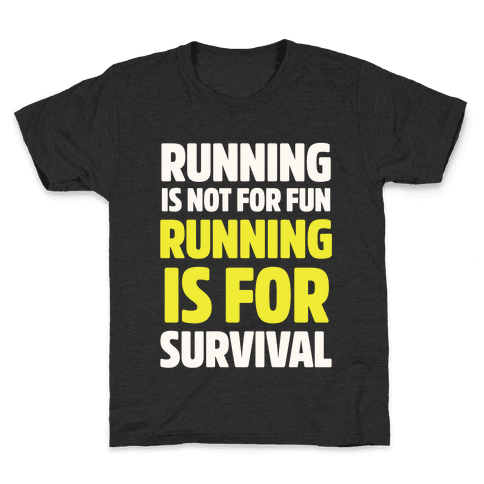 Running Is Not For Fun Running Is For Survival Kids T-Shirt