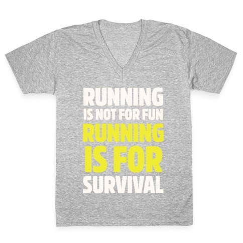 Running Is Not For Fun Running Is For Survival V-Neck Tee Shirt