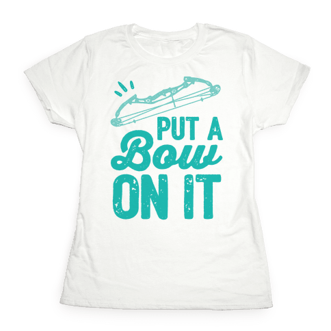 Put A Bow On It Womens T-Shirt
