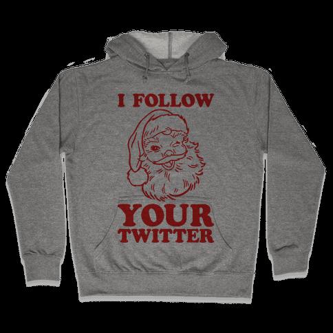 I Follow Your Twitter Hooded Sweatshirt