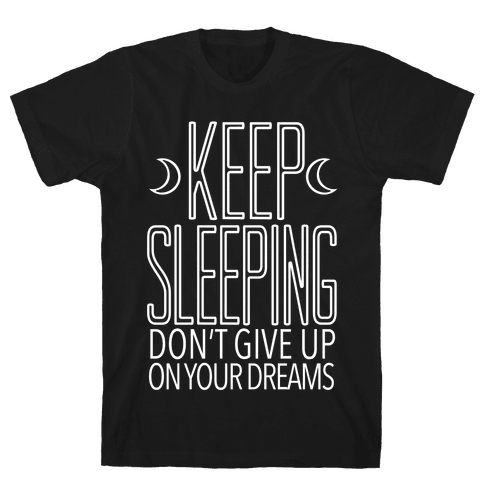 Keep Sleeping Mens T-Shirt