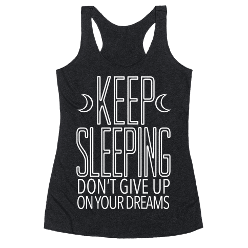 Keep Sleeping Racerback Tank Top