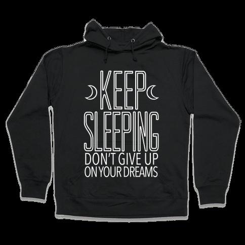 Keep Sleeping Hooded Sweatshirt