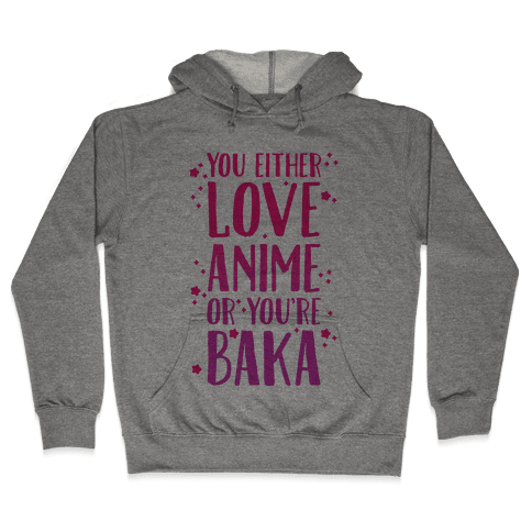 You Either Love Anime Or You're Baka Hooded Sweatshirt