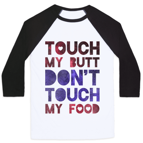 Touch My Butt Dont Touch My Food Baseball Tee