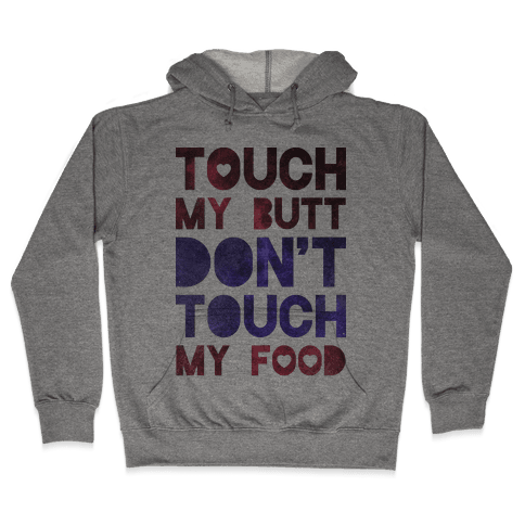 Touch My Butt Dont Touch My Food Hooded Sweatshirt