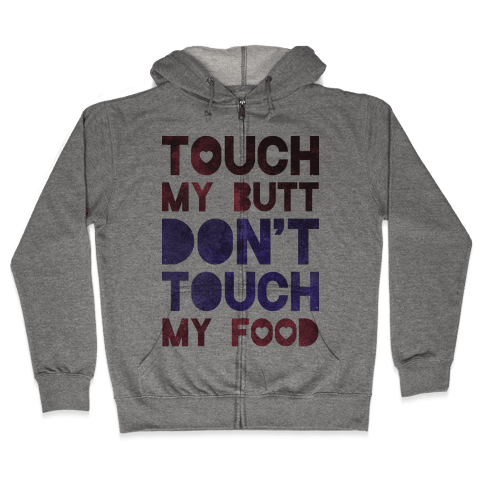Touch My Butt Dont Touch My Food Zip Hoodie