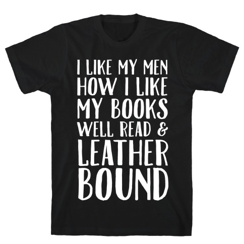 I Like My Men How I Like My Books Well Read And Leather Bound T-Shirt
