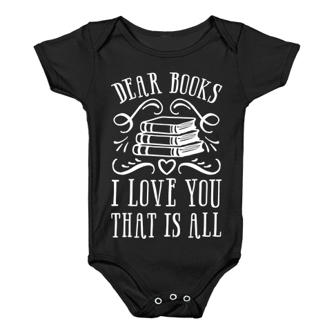 Dear Books I Love You That Is All Baby Onesy