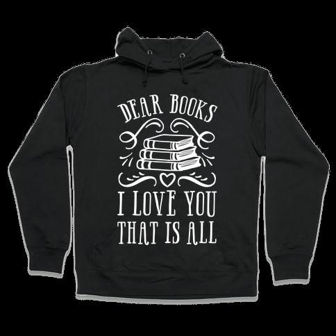 Dear Books I Love You That Is All Hooded Sweatshirt