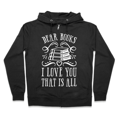 Dear Books I Love You That Is All Zip Hoodie
