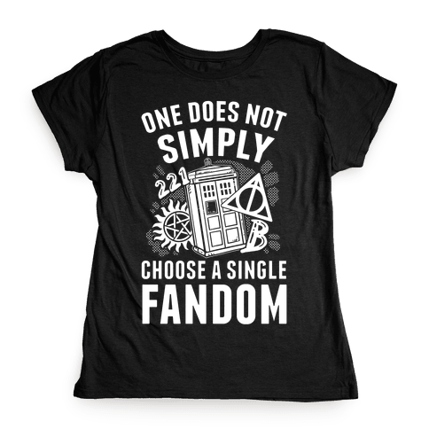 One Does Not Simply Choose A Single Fandom Womens T-Shirt