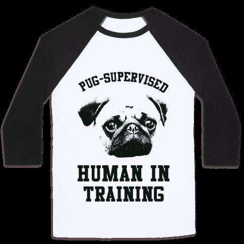 Pug Supervised Human in Training Baseball Tee